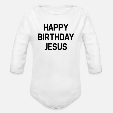 Happy Birthday HAPPY BIRTHDAY JESUS - Body ecologico per neonato a manica lunga
