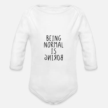 Being normal is boring - Organic Long-Sleeved Baby Bodysuit