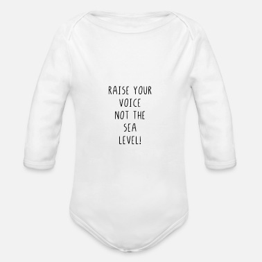 Raise Your Voice Raise your voice not the sea level - Organic Long-Sleeved Baby Bodysuit