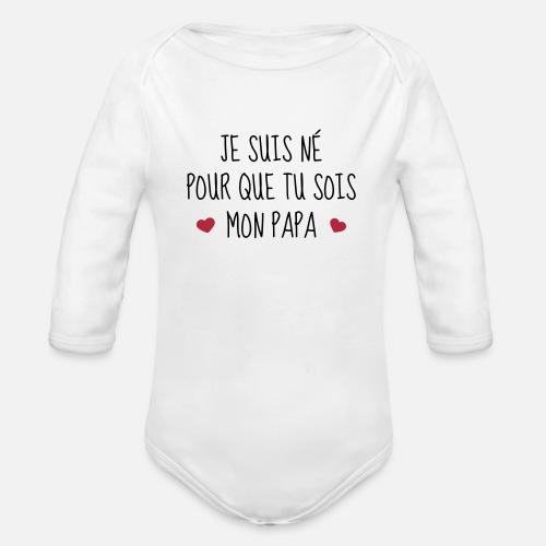 Bébé - Naissance - Papa - Fête des Pères - Body bébé bio manches longues.  Devant 58f8a18295b
