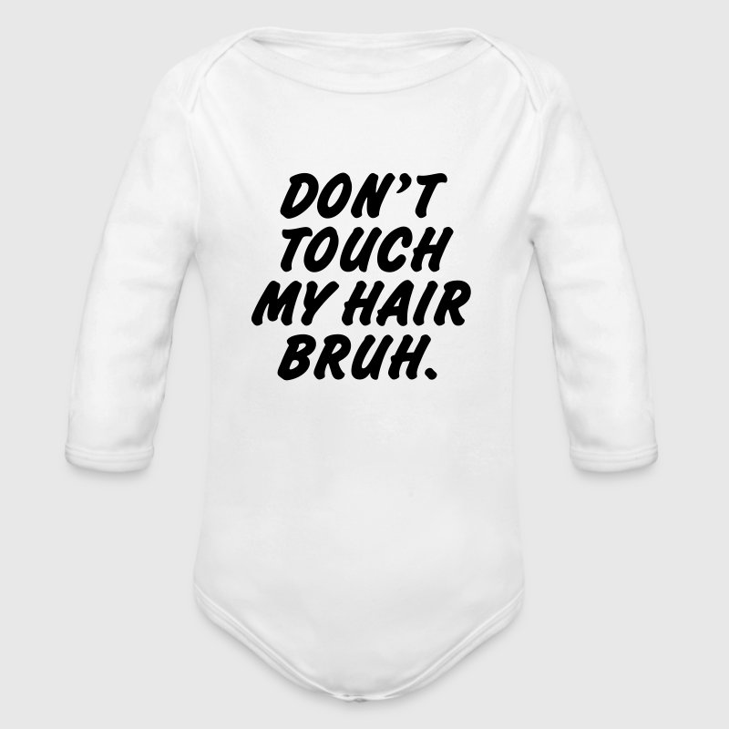 Don't touch my hair bruh - Body bébé bio manches longues