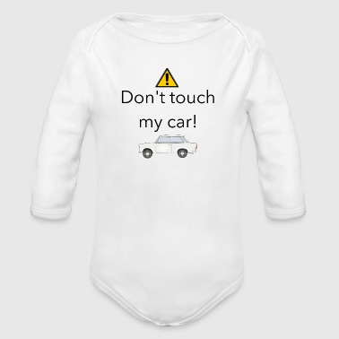 Do not touch my car! Car saying - Organic Longsleeve Baby Bodysuit