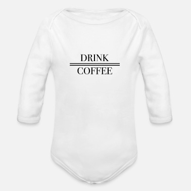 Drinking Coffee Drink Coffee - Organic Long-Sleeved Baby Bodysuit