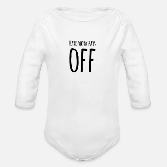 Workspace Baby Clothes - Hard work pays OFF - Organic Long-Sleeved Baby Bodysuit white