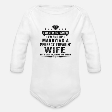 Freakin Wife Funny I'd End Up Marrying A Perfect Freakin' Wife - Organic Long-Sleeved Baby Bodysuit