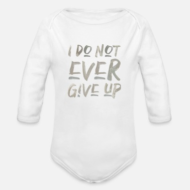 i don't ever give up never give up saying - Organic Long-Sleeved Baby Bodysuit