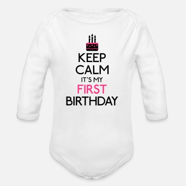 Keep Calm Keep Calm it's my first Birthday - Body bébé bio manches longues