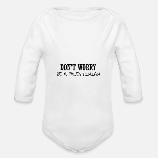 Freedom Fighters Baby Clothes - DON 'T WORRY BE PALESTINIAN - Organic Long-Sleeved Baby Bodysuit white