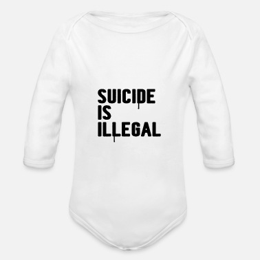 Suicide Suicide is Illegal - Baby Bio Langarmbody