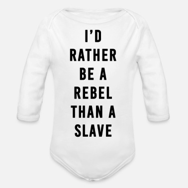 Slave-female I'd Rather Be a Rebel Than A Slave - Organic Long-Sleeved Baby Bodysuit