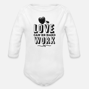 Love can be hard work - Organic Long-Sleeved Baby Bodysuit