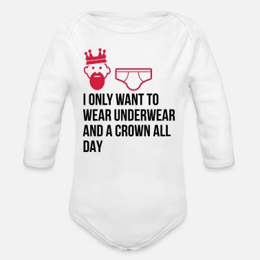 Wit I want to wear only underwear and a crown - Organic Long-Sleeved Baby Bodysuit