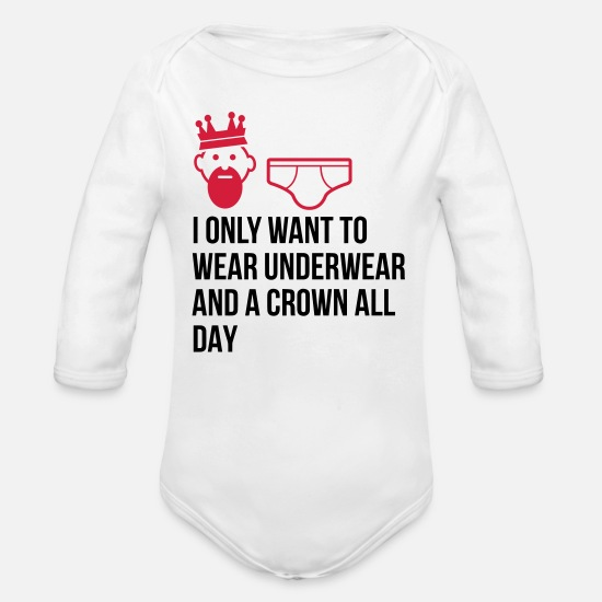 King Baby Clothes - I want to wear only underwear and a crown - Organic Long-Sleeved Baby Bodysuit white