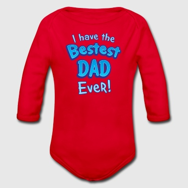 I have the bestest DAD ever! - Organic Longsleeve Baby Bodysuit