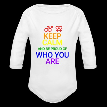 Keep Calm and be proud who you are - Organic Longsleeve Baby Bodysuit