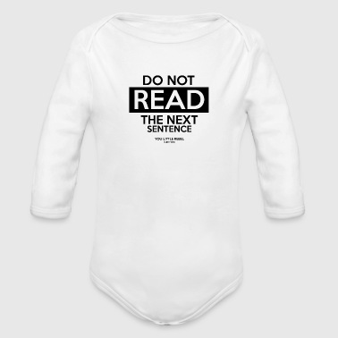 do not read the next sentence you little rebel I l - Organic Longsleeve Baby Bodysuit