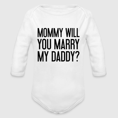Mommy will you marry my daddy? - Organic Longsleeve Baby Bodysuit