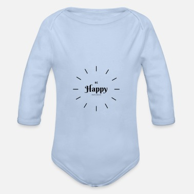 Happiness Happy Be Happy - Organic Long-Sleeved Baby Bodysuit