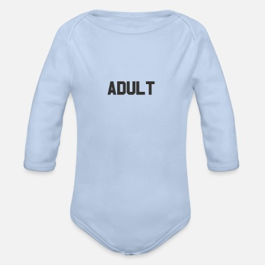Adult Adult Design for Adulting People - Organic Longsleeve Baby Bodysuit