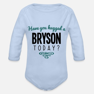 Bryson have you hugged a bryson name today - Organic Long-Sleeved Baby Bodysuit