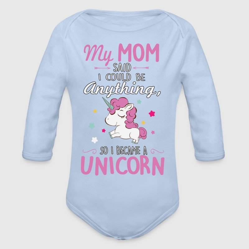My mom said I could be a unicorn - Baby Bio-Langarm-Body