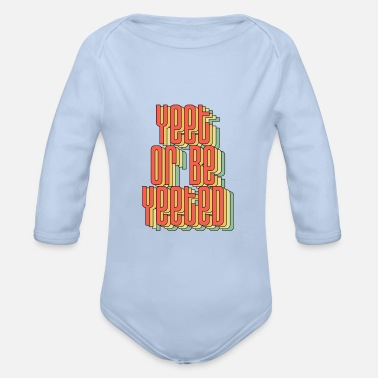 Wear Funny Yeet or be Yeeted - Økologisk langermet babybody