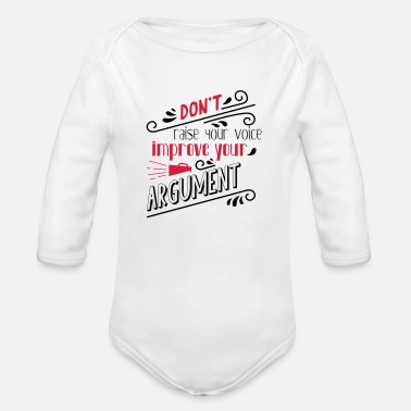 Raise Your Voice Do not raise your voice, improve your argument - Organic Long-Sleeved Baby Bodysuit