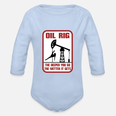 Oil Rig The Deeper You Go The Wetter It Gets Gift - Organic Long-Sleeved Baby Bodysuit