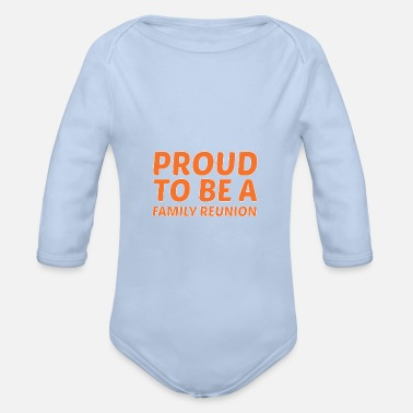 Family Reunion Proud Family Reunion - Gift - Organic Long-Sleeved Baby Bodysuit