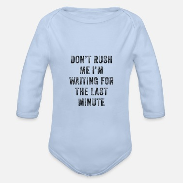 Halloween Don't Rush Me I'm Waiting For The Last Minute - Organic Long-Sleeved Baby Bodysuit