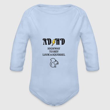 ADHD Highway to hey look a squirrel - Organic Longsleeve Baby Bodysuit