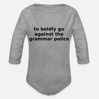 Star To boldly go against the grammar police - Organic Long-Sleeved Baby Bodysuit