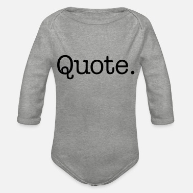 Quotes Quote. - Organic Long-Sleeved Baby Bodysuit