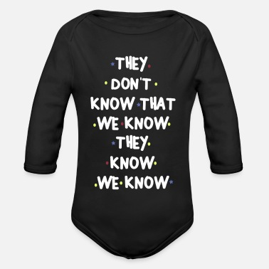 Know THEY DONT KNOW THAT WE KNOW THEY KNOW WE KNOW - Organic Long-Sleeved Baby Bodysuit