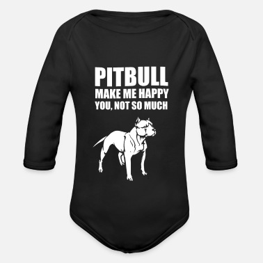 Satyr funny pitbull make me happy you not so much - Organic Longsleeve Baby Bodysuit