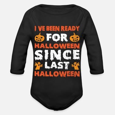 Halloween Ive Been Ready For Halloween Since Last Halloween - Organic Long-Sleeved Baby Bodysuit