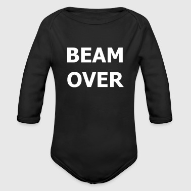 Over BEAM OVER the beam is over copy - Organic Longsleeve Baby Bodysuit