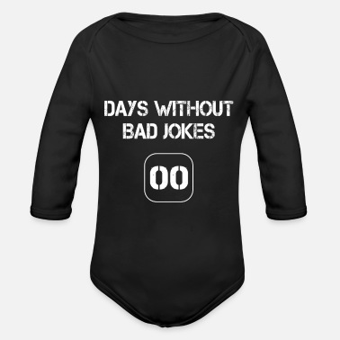 Funny Jokes Days Without Bad Joke Funny Joke Funny - Organic Long-Sleeved Baby Bodysuit