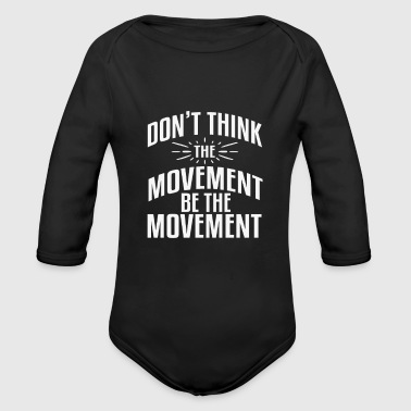 Movement DONT THINK THE MOVEMENT BE THE MOVEMENT - Organic Longsleeve Baby Bodysuit