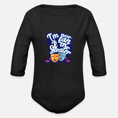 Charade I'm Not A Fan Of The Theater Funny Gift - Organic Long-Sleeved Baby Bodysuit