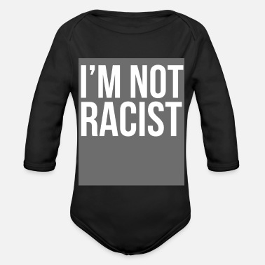 Racists im not racist Im Not Racist - Organic Long-Sleeved Baby Bodysuit