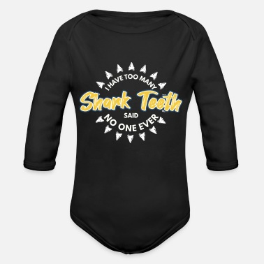 Tooth I Have Too Many Shark Teeth Said No One Ever - Organic Long-Sleeved Baby Bodysuit