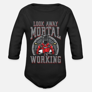 Oxyacetylene Welding Look away mortal i work | Welder - Organic Long-Sleeved Baby Bodysuit