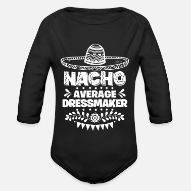 Fiesta Nacho Average Dressmaker Fun Gift Cinco De Mayo - Organic Long-Sleeved Baby Bodysuit