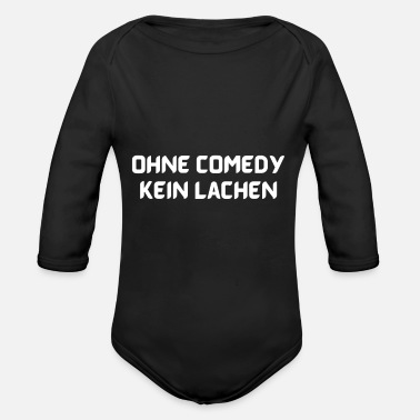 Laughter No laughter without comedy - Organic Long-Sleeved Baby Bodysuit