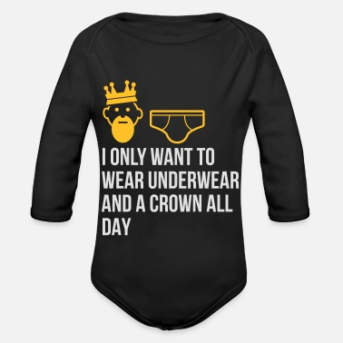 Lazy Underwear I Only Want To Wear Underwear And A Crown - Organic Long-Sleeved Baby Bodysuit