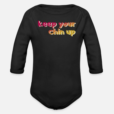 Chin Up Hold your chin up - Organic Long-Sleeved Baby Bodysuit