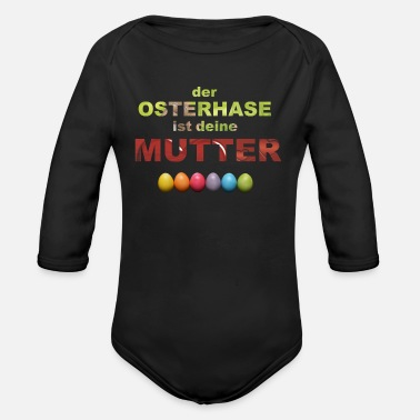 The Easter bunny is your mother - Organic Long-Sleeved Baby Bodysuit