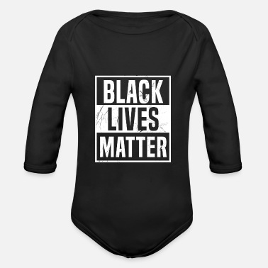 Black Black Lives Matter! Black Power Anti Rac BLM - Organic Long-Sleeved Baby Bodysuit