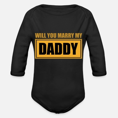 Marry Will you marry my daddy? - Funny wedding suit - Organic Long-Sleeved Baby Bodysuit